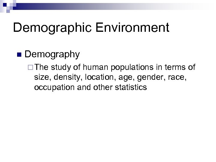 Demographic Environment n Demography ¨ The study of human populations in terms of size,