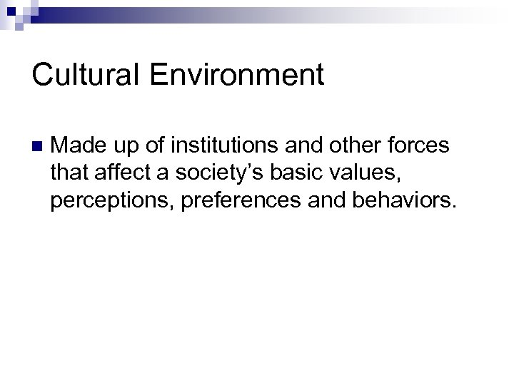 Cultural Environment n Made up of institutions and other forces that affect a society's