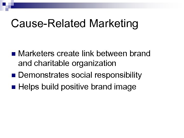 Cause-Related Marketing Marketers create link between brand charitable organization n Demonstrates social responsibility n