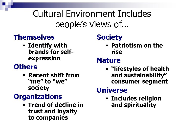 Cultural Environment Includes people's views of… Themselves § Identify with brands for selfexpression Others