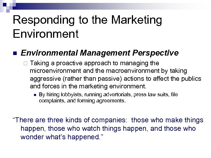Responding to the Marketing Environment n Environmental Management Perspective ¨ Taking a proactive approach