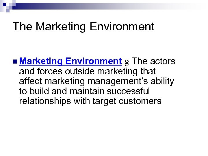 The Marketing Environment n Marketing Environment ğ The actors and forces outside marketing that