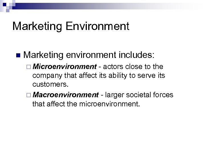 Marketing Environment n Marketing environment includes: ¨ Microenvironment - actors close to the company