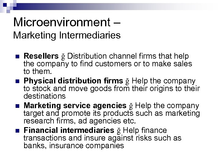 Microenvironment – Marketing Intermediaries n n Resellers ğ Distribution channel firms that help the