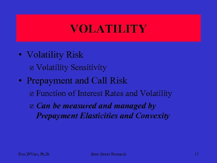 VOLATILITY • Volatility Risk þ Volatility Sensitivity • Prepayment and Call Risk Function of