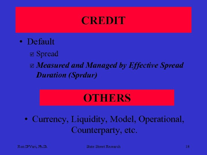 CREDIT • Default Spread þ Measured and Managed by Effective Spread Duration (Sprdur) þ