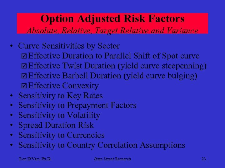 Option Adjusted Risk Factors Absolute, Relative, Target Relative and Variance • Curve Sensitivities by
