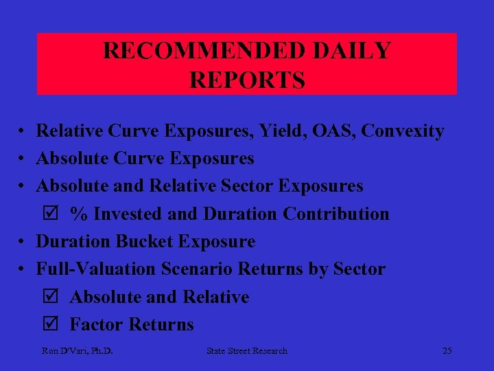 RECOMMENDED DAILY REPORTS • Relative Curve Exposures, Yield, OAS, Convexity • Absolute Curve Exposures
