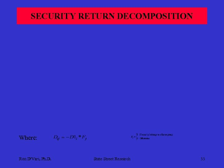SECURITY RETURN DECOMPOSITION Where: Ron D'Vari, Ph. D. State Street Research 33