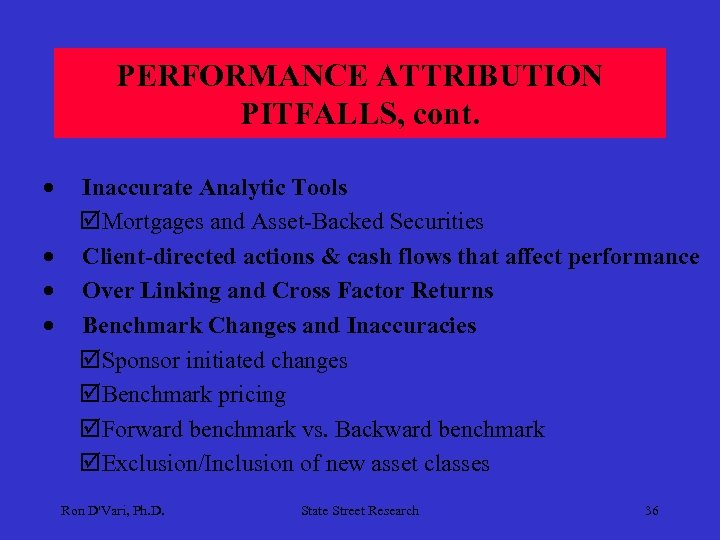 PERFORMANCE ATTRIBUTION PITFALLS, cont. · · Inaccurate Analytic Tools þMortgages and Asset-Backed Securities Client-directed