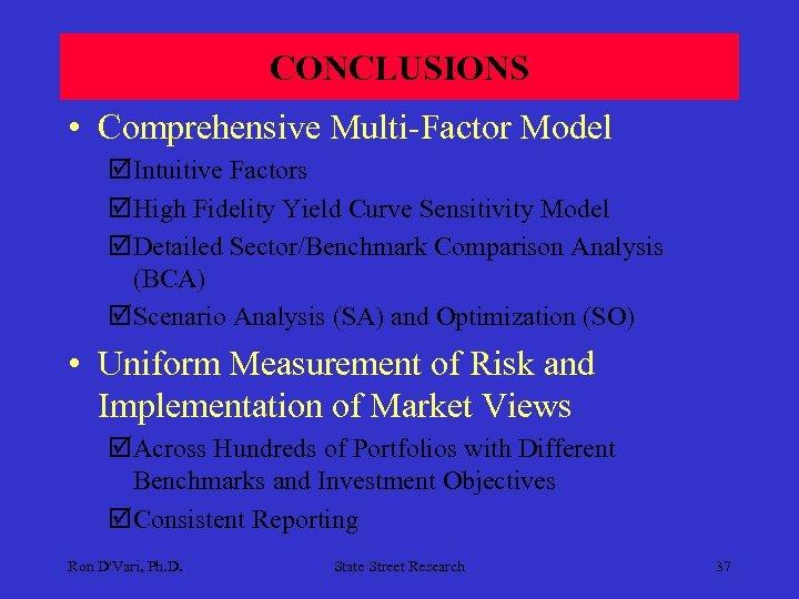 CONCLUSIONS • Comprehensive Multi-Factor Model þIntuitive Factors þHigh Fidelity Yield Curve Sensitivity Model þDetailed