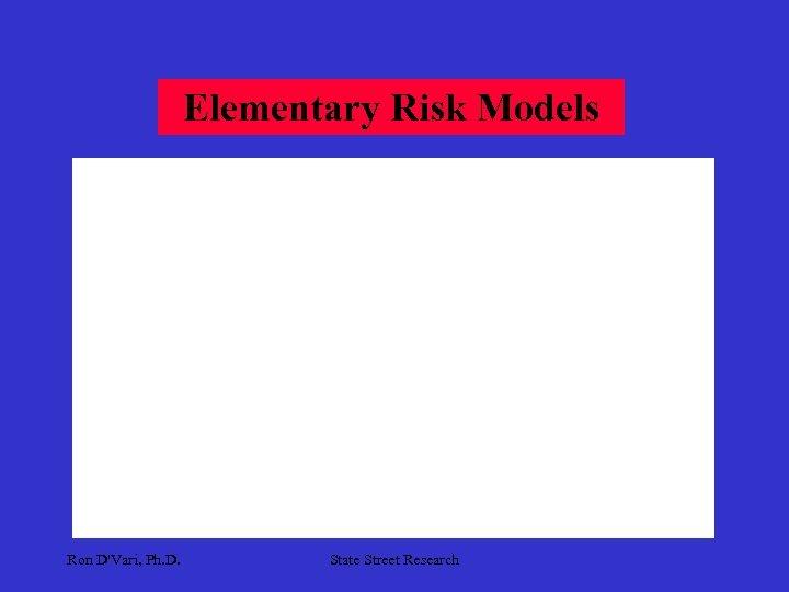 Elementary Risk Models Ron D'Vari, Ph. D. State Street Research