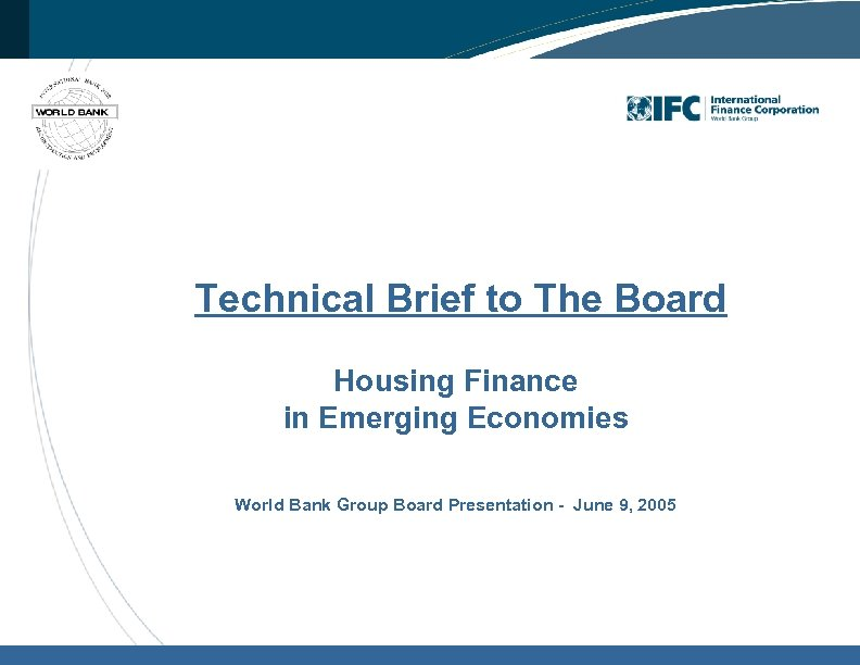 Technical Brief to The Board Housing Finance in Emerging Economies World Bank Group Board