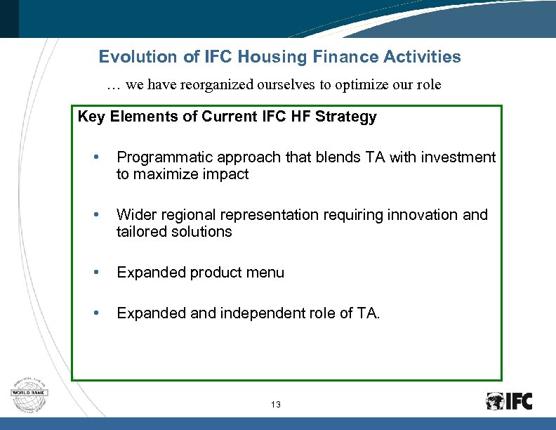 Evolution of IFC Housing Finance Activities … we have reorganized ourselves to optimize our
