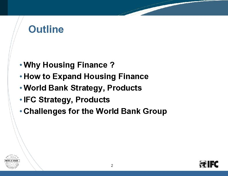 Outline • Why Housing Finance ? • How to Expand Housing Finance • World