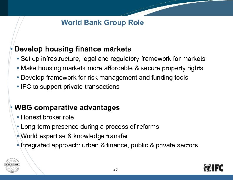 World Bank Group Role • Develop housing finance markets • Set up infrastructure, legal