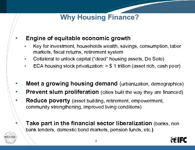 Why Housing Finance? • Engine of equitable economic growth • • • Key for
