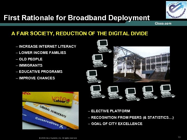 First Rationale for Broadband Deployment A FAIR SOCIETY, REDUCTION OF THE DIGITAL DIVIDE