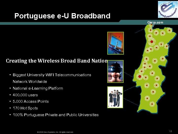 Portuguese e-U Broadband Creating the Wireless Broad Band Nation • Biggest University WIFI Telecommunications
