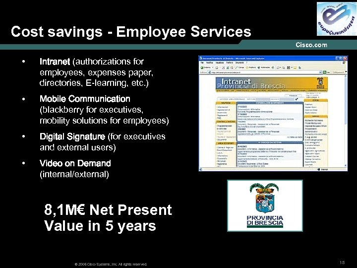 Cost savings - Employee Services • Intranet (authorizations for employees, expenses paper, directories, E-learning,