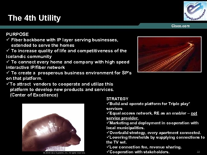 The 4 th Utility PURPOSE ü Fiber backbone with IP layer serving businesses, extended