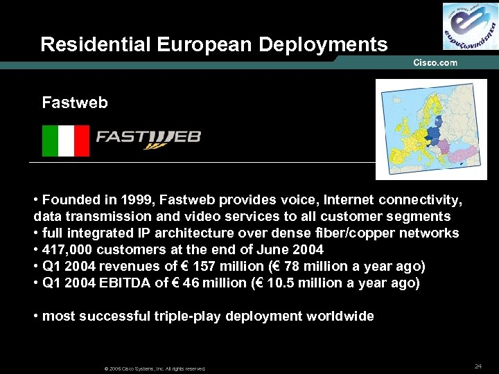 Residential European Deployments Fastweb • Founded in 1999, Fastweb provides voice, Internet connectivity, data