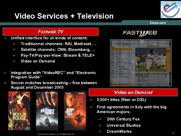 Video Services + Television Fastweb TV ü Unified Interface for all kinds of content: