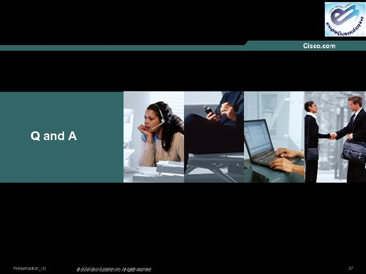 Q and A Presentation_ID © 2003 Cisco Systems, Inc. All rights reserved. © 2005
