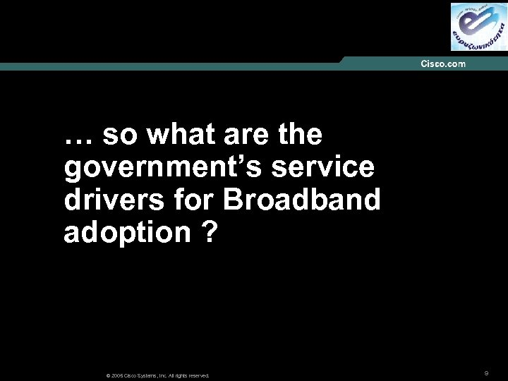 … so what are the government's service drivers for Broadband adoption ? © 2005
