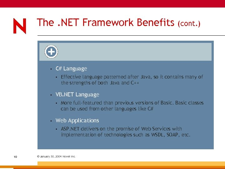 The. NET Framework Benefits • C# Language • • More full-featured than previous versions