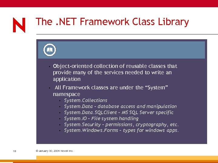 The. NET Framework Class Library • Object-oriented collection of reusable classes that provide many