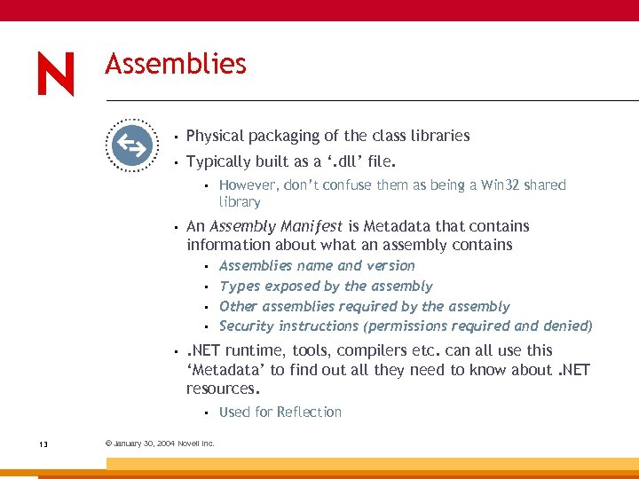 Assemblies • Physical packaging of the class libraries • Typically built as a '.