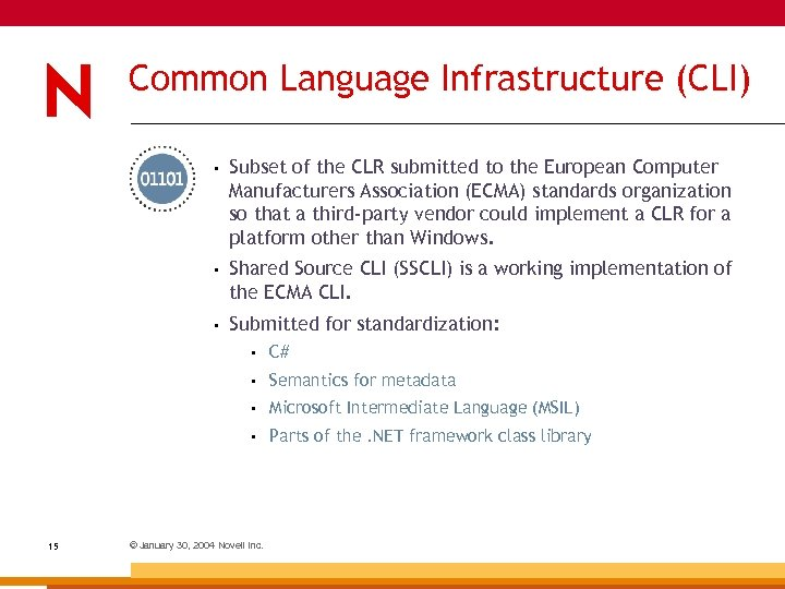 Common Language Infrastructure (CLI) • Subset of the CLR submitted to the European Computer