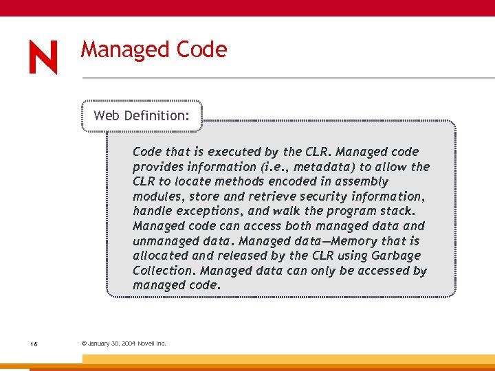 Managed Code Web Definition: Code that is executed by the CLR. Managed code provides