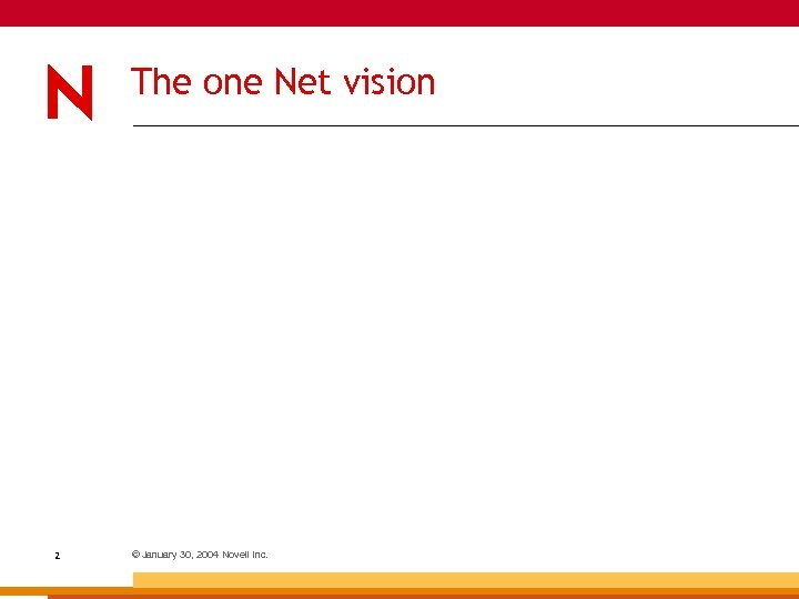The one Net vision 2 © January 30, 2004 Novell Inc.