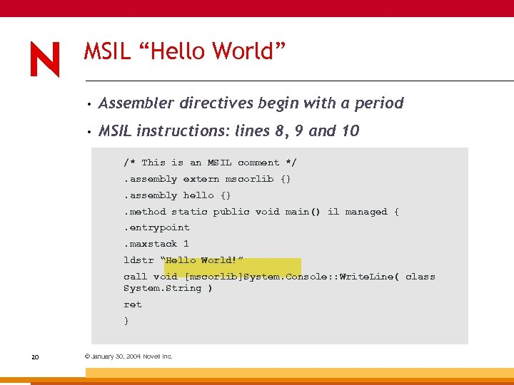 "MSIL ""Hello World"" • Assembler directives begin with a period • MSIL instructions: lines"