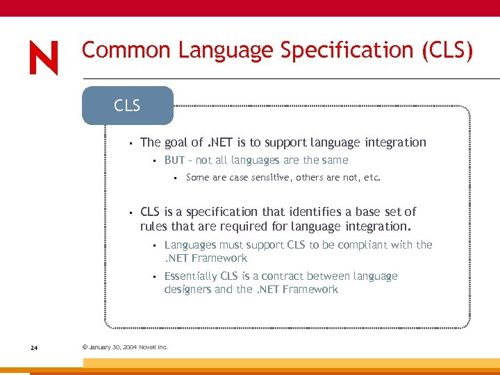 Common Language Specification (CLS) CLS • The goal of. NET is to support language