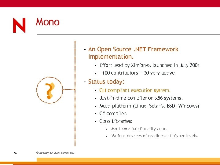 Mono • An Open Source. NET Framework Implementation. • • • Effort lead by