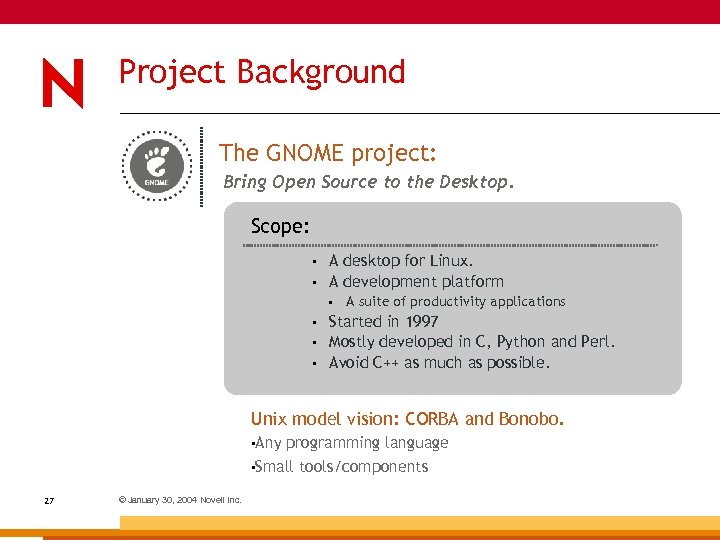 Project Background The GNOME project: Bring Open Source to the Desktop. Scope: • •