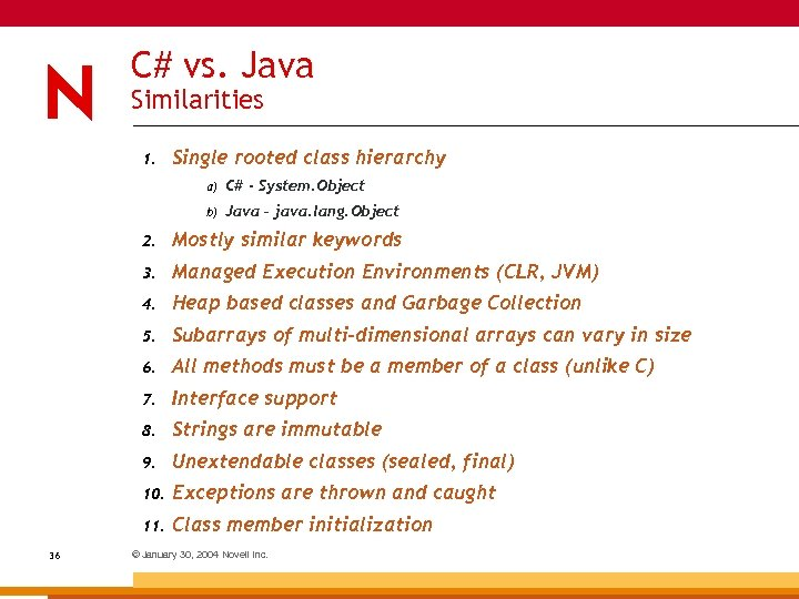 C# vs. Java Similarities 1. Single rooted class hierarchy a) C# - System. Object