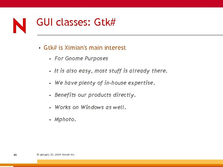 GUI classes: Gtk# • Gtk# is Ximian's main interest • • It is also