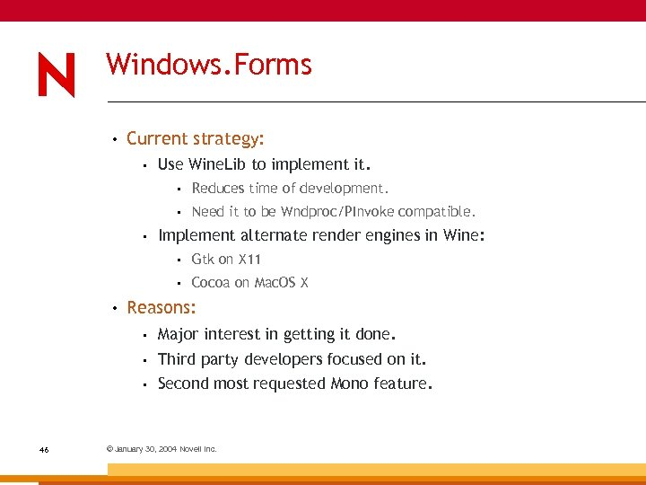 Windows. Forms • Current strategy: • Use Wine. Lib to implement it. • •