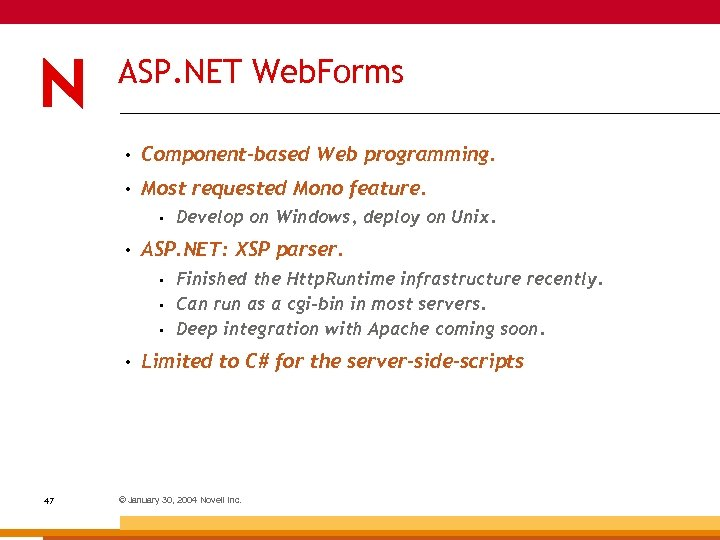 ASP. NET Web. Forms • Component-based Web programming. • Most requested Mono feature. •