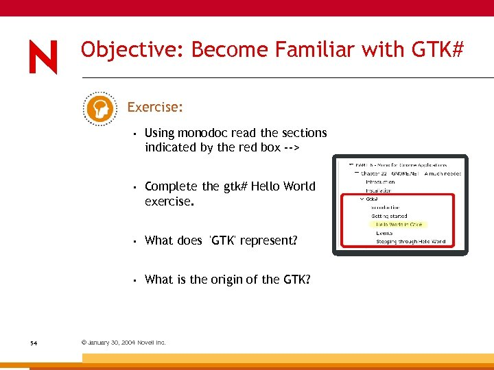 Objective: Become Familiar with GTK# Exercise: • • Complete the gtk# Hello World exercise.