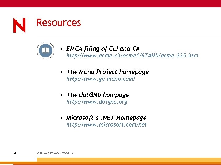 Resources • EMCA filing of CLI and C# http: //www. ecma. ch/ecma 1/STAND/ecma-335. htm