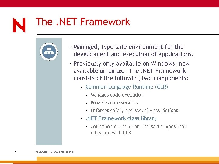 The. NET Framework • Managed, type–safe environment for the development and execution of applications.