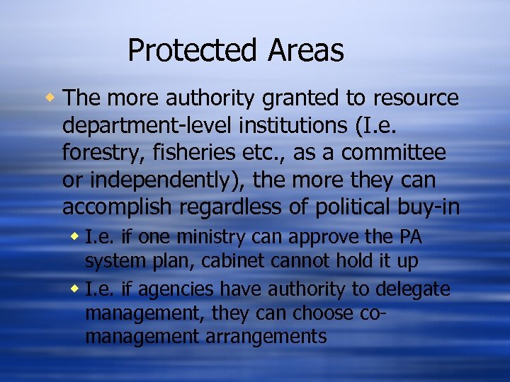 Protected Areas w The more authority granted to resource department-level institutions (I. e. forestry,
