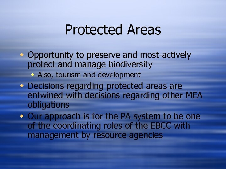 Protected Areas w Opportunity to preserve and most-actively protect and manage biodiversity w Also,