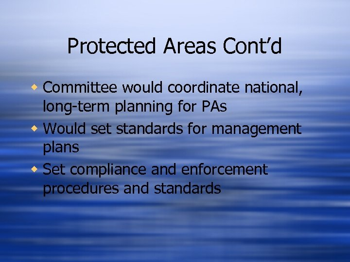 Protected Areas Cont'd w Committee would coordinate national, long-term planning for PAs w Would