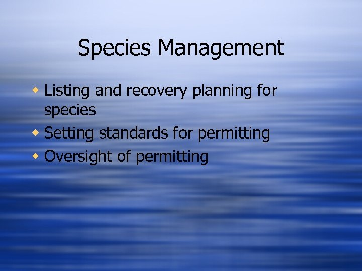 Species Management w Listing and recovery planning for species w Setting standards for permitting
